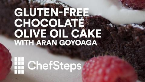 ChefSteps -- Gluten Free Chocolate Olive Oil Cake