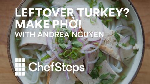 ChefSteps -- Leftover Turkey Pho