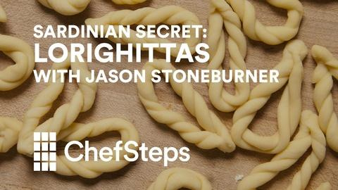 ChefSteps -- Lorighittas with Jason Stoneburner