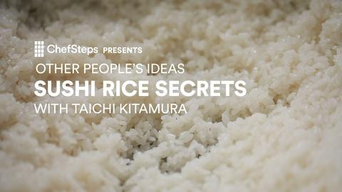 ChefSteps -- Secrets to Perfect Sushi Rice