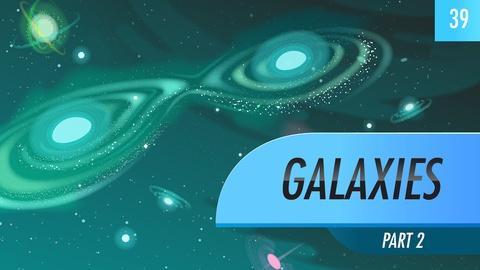 Crash Course Astronomy -- Galaxies, part 2: Crash Course Astronomy #39