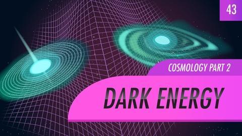 Crash Course Astronomy -- Dark Energy, Cosmology part 2: Crash Course Astronomy #43