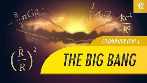 Crash Course Astronomy -- The Big Bang, Cosmology part 1: Crash Course Astronomy #42