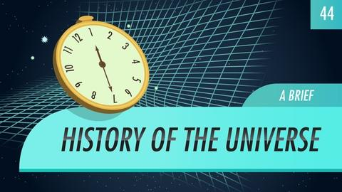 Crash Course Astronomy -- A Brief History of the Universe: Crash Course Astronomy #44