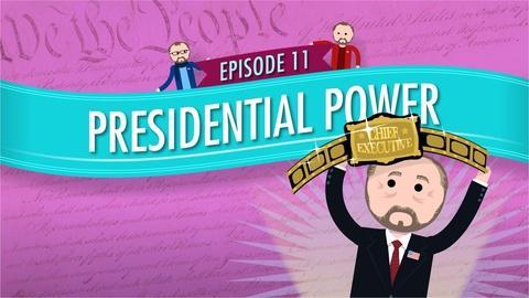 Crash Course Government and Politics -- Presidential Power: Crash Course Government #11