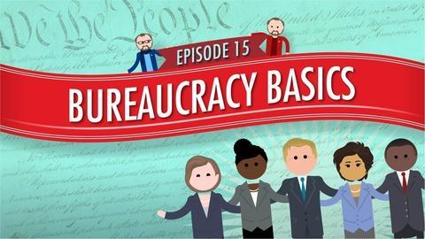 Crash Course Government and Politics -- Bureaucracy Basics: Crash Course Government #15