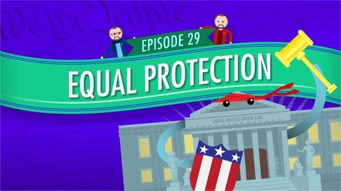 Crash Course Government and Politics -- Equal Protection: Crash Course Government #29