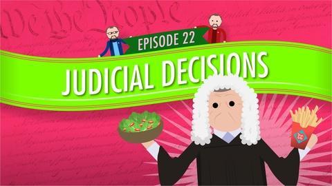 Crash Course Government and Politics -- Judicial Decisions: Crash Course Government #22