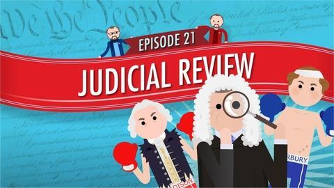Crash Course Government and Politics -- Judicial Review: Crash Course Government #21