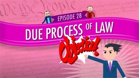 Crash Course Government and Politics -- Due Process of Law: Crash Course Government #28