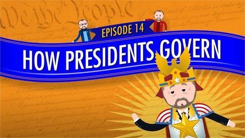 Crash Course Government and Politics -- How Presidents Govern: Crash Course Government #14
