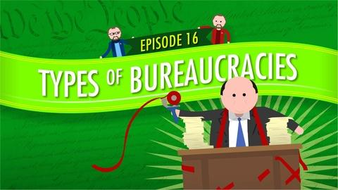 Crash Course Government and Politics -- Types of Bureaucracies: Crash Course Government #16