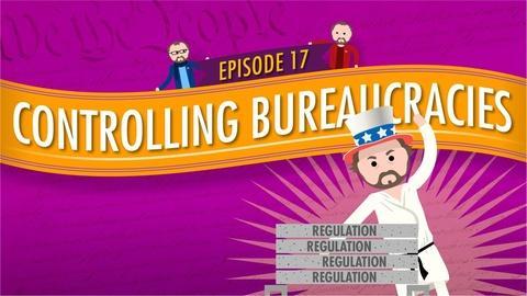 Crash Course Government and Politics -- Controlling Bureaucracies: Crash Course Government #17
