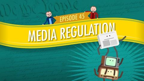 Crash Course Government and Politics -- Media Regulation: Crash Course Government #45