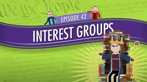 Crash Course Government and Politics -- Interest Groups: Crash Course Government #42