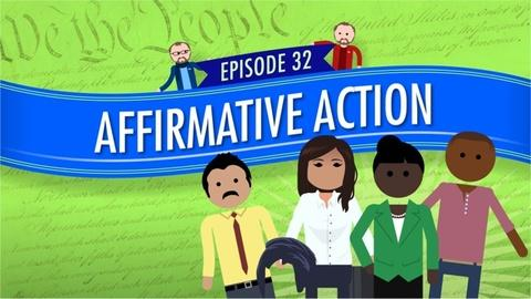 Crash Course Government and Politics -- Affirmative Action: Crash Course Government #32