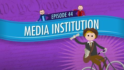 Crash Course Government and Politics -- Media Institution: Crash Course Government #44