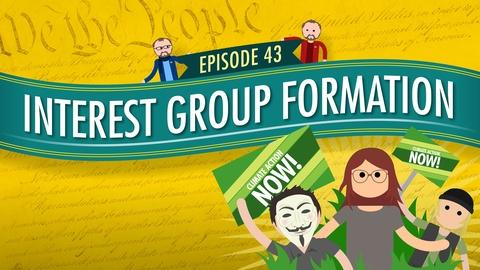 Crash Course Government and Politics -- Interest Group Formation: Crash Course Government #43
