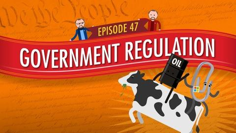 Crash Course Government and Politics -- Government Regulation: Crash Course Government #47
