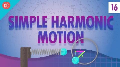 Crash Course Physics -- Simple Harmonic Motion: Crash Course Physics #16