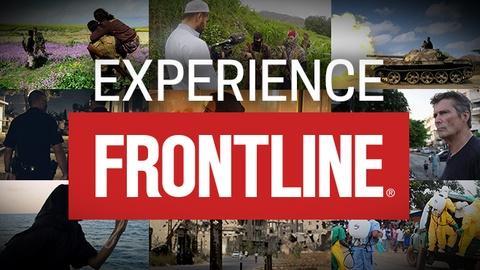 FRONTLINE -- Experience FRONTLINE