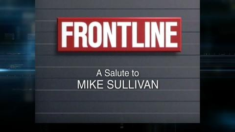 FRONTLINE -- A Tribute to Michael Sullivan