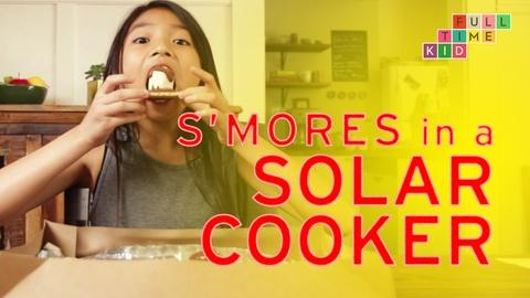 Full-Time Kid -- Making S'Mores in a Solar Cooker