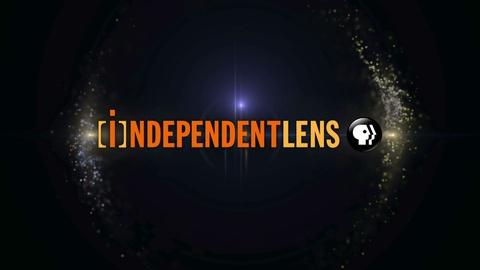 Independent Lens -- Get Ready for a New Season of Independent Lens