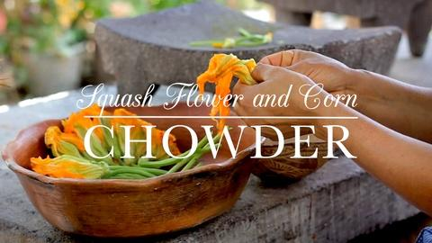 Kitchen Vignettes -- S2 Ep10: Squash Blossom Flower and Corn Chowder