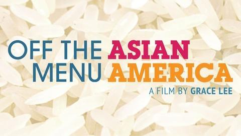 Off the Menu -- Off the Menu: Asian America