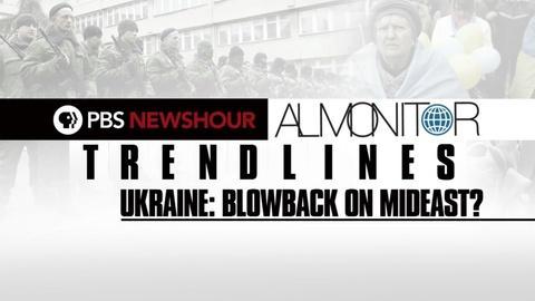 PBS NewsHour -- Trendlines: Ukraine blowback on Middle East?