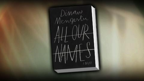 PBS NewsHour -- Dinaw Mengestu on his new novel 'All Our Names'
