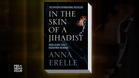 PBS NewsHour -- Author poses as IS recruit to understand world of jihad