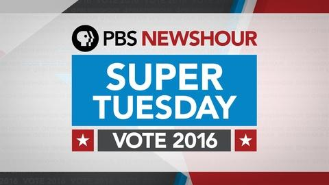 PBS NewsHour -- Watch the 2016 Super Tuesday special