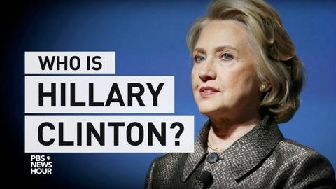 PBS NewsHour -- Who is Hillary Clinton?