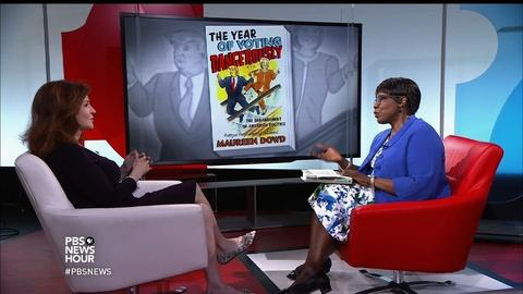 PBS NewsHour -- Maureen Dowd on how politics have gone crazy