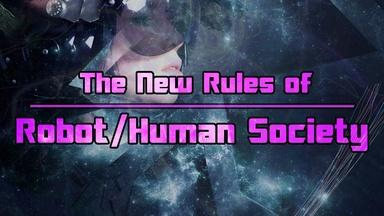 The New Rules of Robot/Human Society