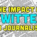 The Impact of Twitter on Journalism