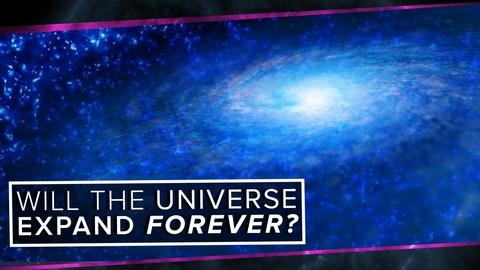 PBS Space Time -- Will the Universe Expand Forever?