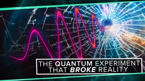 PBS Space Time -- The Quantum Experiment that Broke Reality