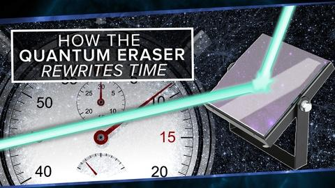 PBS Space Time -- How the Quantum Eraser Rewrites the Past