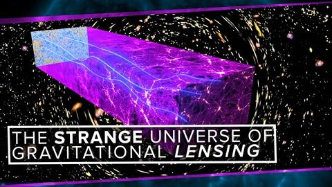 PBS Space Time -- The Strange Universe of Gravitational Lensing