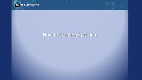 PBS LearningMedia: How to Create a Resource