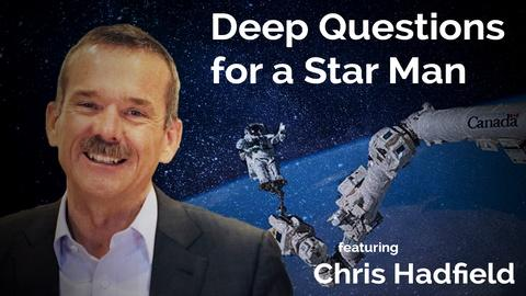 S2016 E21: Chris Hadfield: Deep Questions for a Star Man