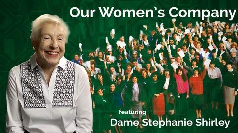 Dame Stephanie Shirley: Our Women's Company