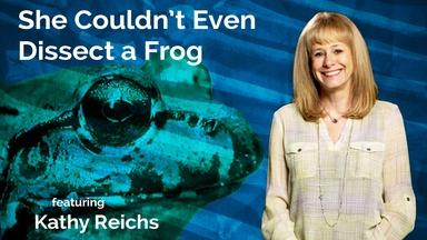 Kathy Reichs: She Couldn't Even Dissect a Frog