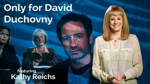 Secret Life of Scientists and Engineers -- Kathy Reichs: Only for David Duchovny
