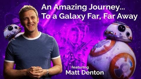 Matt Denton: An Amazing Journey...To a Galaxy Far, Far Away