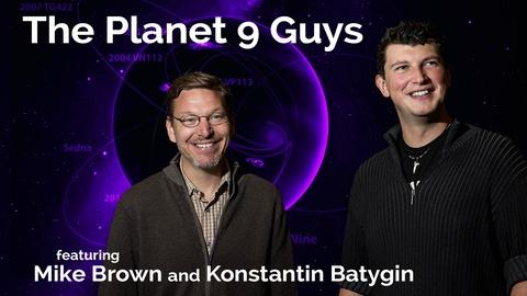 Mike Brown and Konstantin Batygin: The Planet 9 Guys