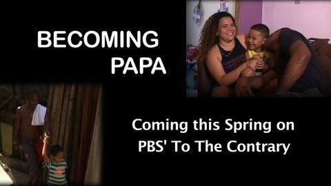 "To The Contrary -- ""Becoming Papa"" Preview: Men Turning From Violence in Brazil"